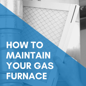 How To Maintain Your Gas Furnace
