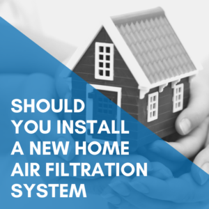 Why You Should Install a Home Air Filtration System