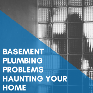 Basement Plumbing Problems Haunting Your Home
