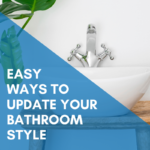 Easy Ways To Update Your Bathroom Style in 2020