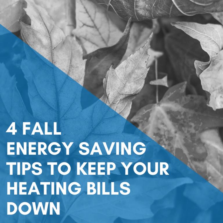 4 Fall Energy Saving Tips To Keep Your Heating Bills Down
