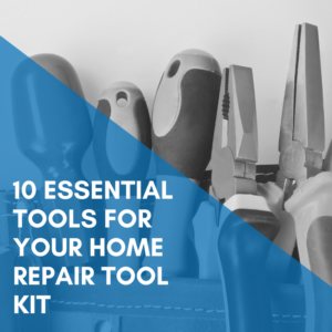 10 Essential Tools For Your Home Repair Tool Kit