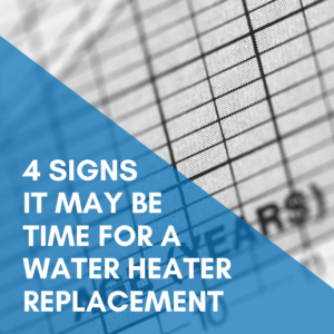 4 Signs It May Be Time For a Water Heater Replacement