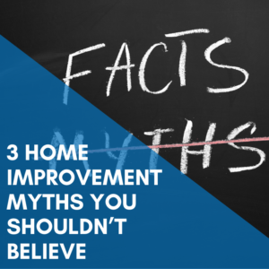 3 Home Improvement Myths You Shouldn't Believe