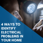 4 Ways To Identify Electrical Problems In Your Home
