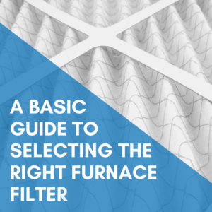 A Basic Guide To Selecting The Right Furnace Filter