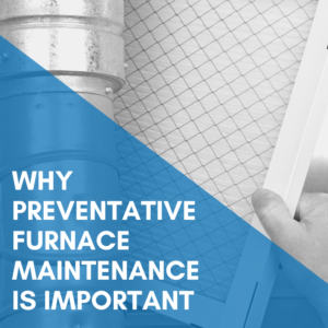Why Preventative Furnace Maintenance Is important