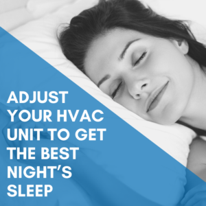 Adjust your HVAC unit to get the best night's sleep