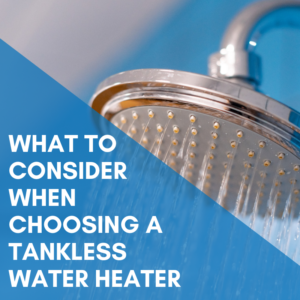 What To Consider When Choosing A Tankless Water Heater