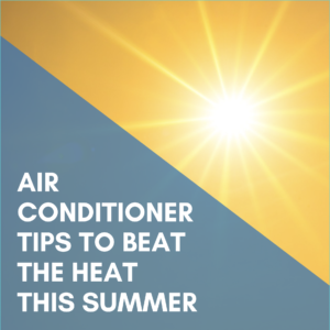 5 Air Conditioner Tips to Beat The Heat This Summer