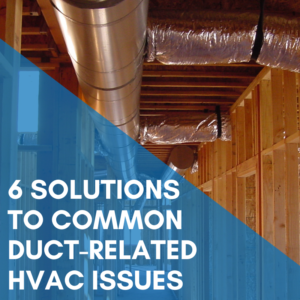 6 Solutions To Common Duct-Related HVAC Issues