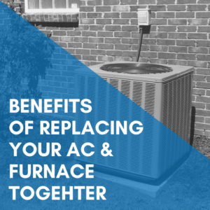 Benefits of Replacing Your AC and Furnace Unit Together