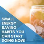 Small Energy Saving Habits You Can Start Doing Now!