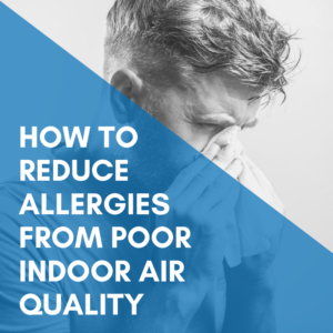 How to reduce allergies caused by poor indoor air quality