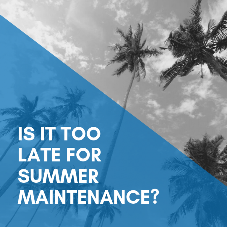 Is it too late for summer maintenance?