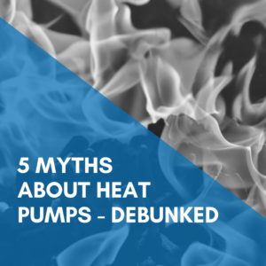 Myths About Heat Pumps – Debunked