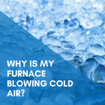 Why is my furnace blowing cold air?