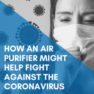 How An Air Purifier Might Help Fight Against Coronavirus