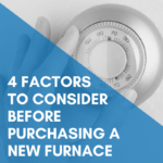 4 Factors to Consider Before Purchasing a New Furnace