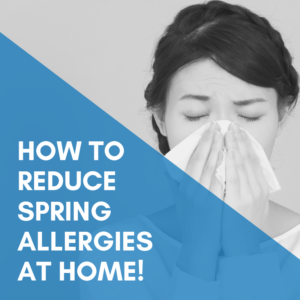 How To Reduce Spring Allergies At Home