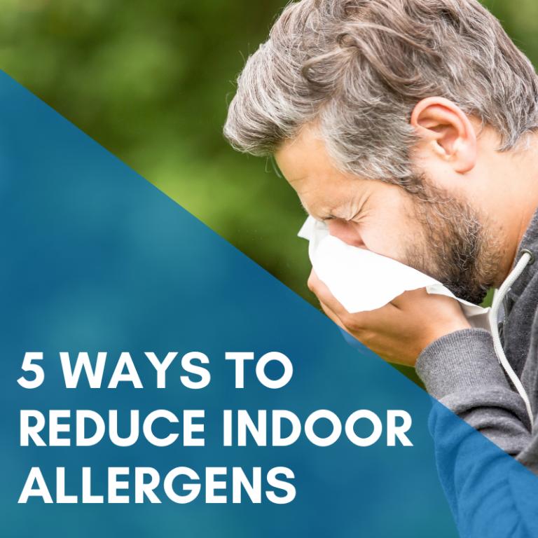 5 Ways To Reduce Indoor Allergens